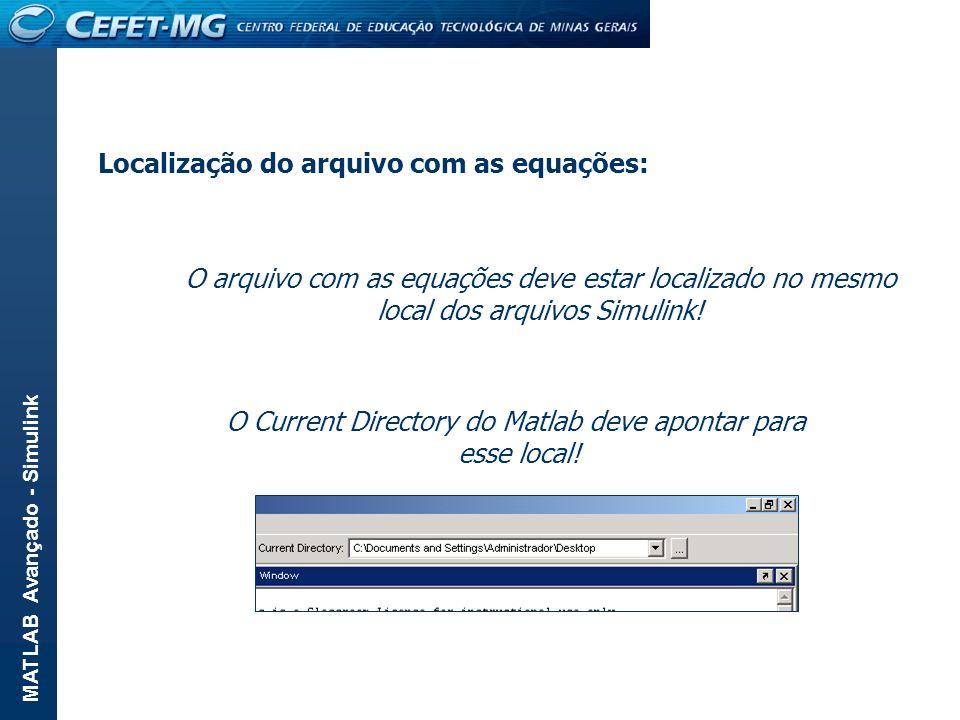 MATLAB Avançado - Simulink Localização do arquivo com as equações: O arquivo com as equações deve estar localizado no mesmo local dos arquivos Simulin