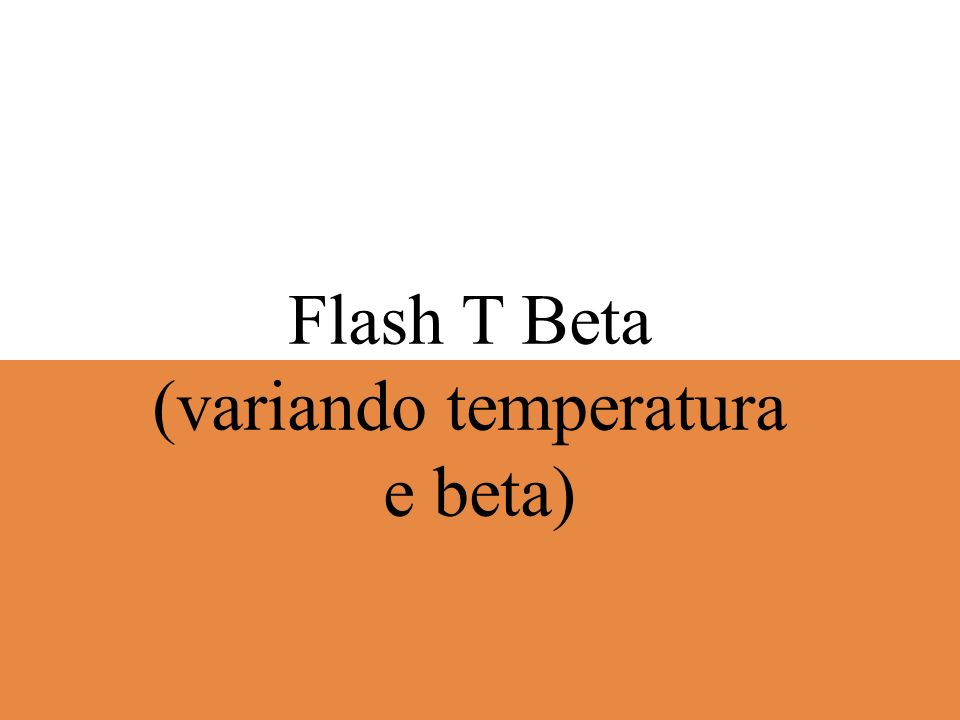 Flash T Beta (variando temperatura e beta)