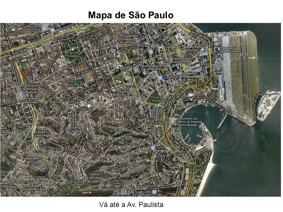 Mapa de São Paulo Vá até a Av. Paulista