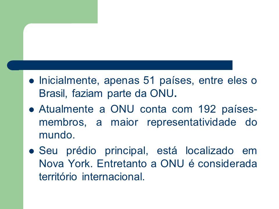 Inicialmente, apenas 51 países, entre eles o Brasil, faziam parte da ONU. Atualmente a ONU conta com 192 países- membros, a maior representatividade d
