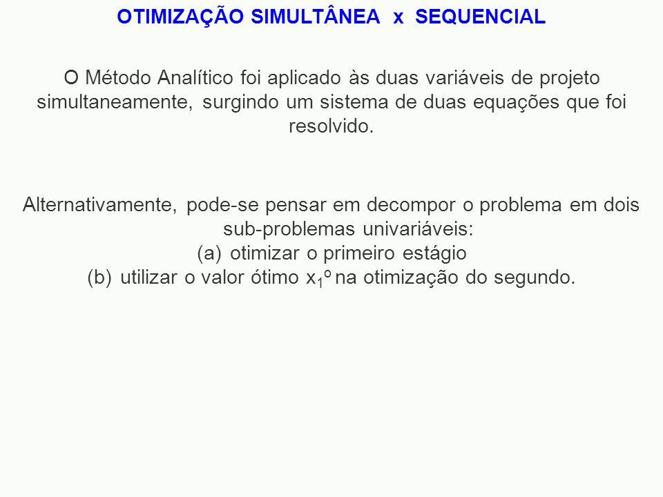 OTIMIZAÇÃO SIMULTÂNEA x SEQUENCIAL O Método Analítico foi aplicado às duas variáveis de projeto simultaneamente, surgindo um sistema de duas equações
