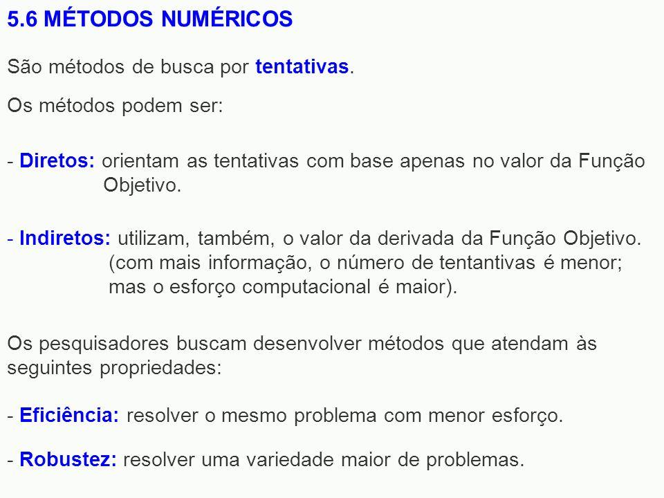 5.6 MÉTODOS NUMÉRICOS - Indiretos: utilizam, também, o valor da derivada da Função Objetivo. (com mais informação, o número de tentantivas é menor; ma