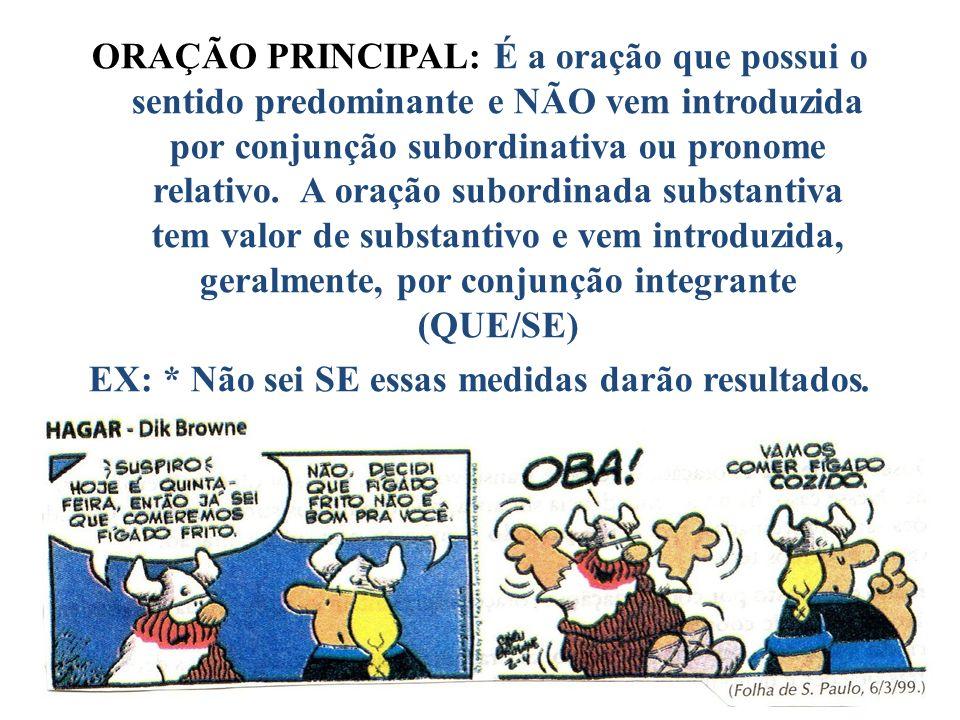 ORAÇÃO PRINCIPAL: É a oração que possui o sentido predominante e NÃO vem introduzida por conjunção subordinativa ou pronome relativo.