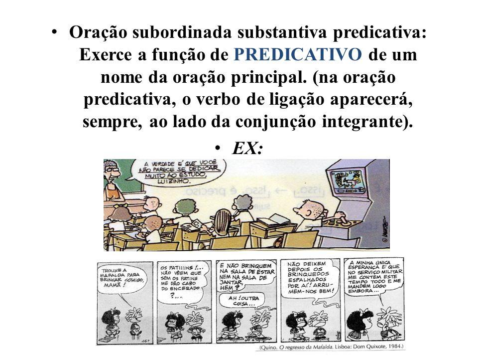 Oração subordinada substantiva predicativa: Exerce a função de PREDICATIVO de um nome da oração principal. (na oração predicativa, o verbo de ligação