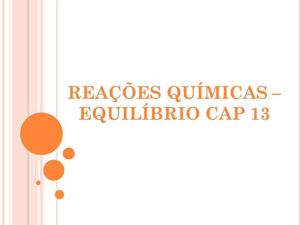 REAÇÕES QUÍMICAS – EQUILÍBRIO CAP 13