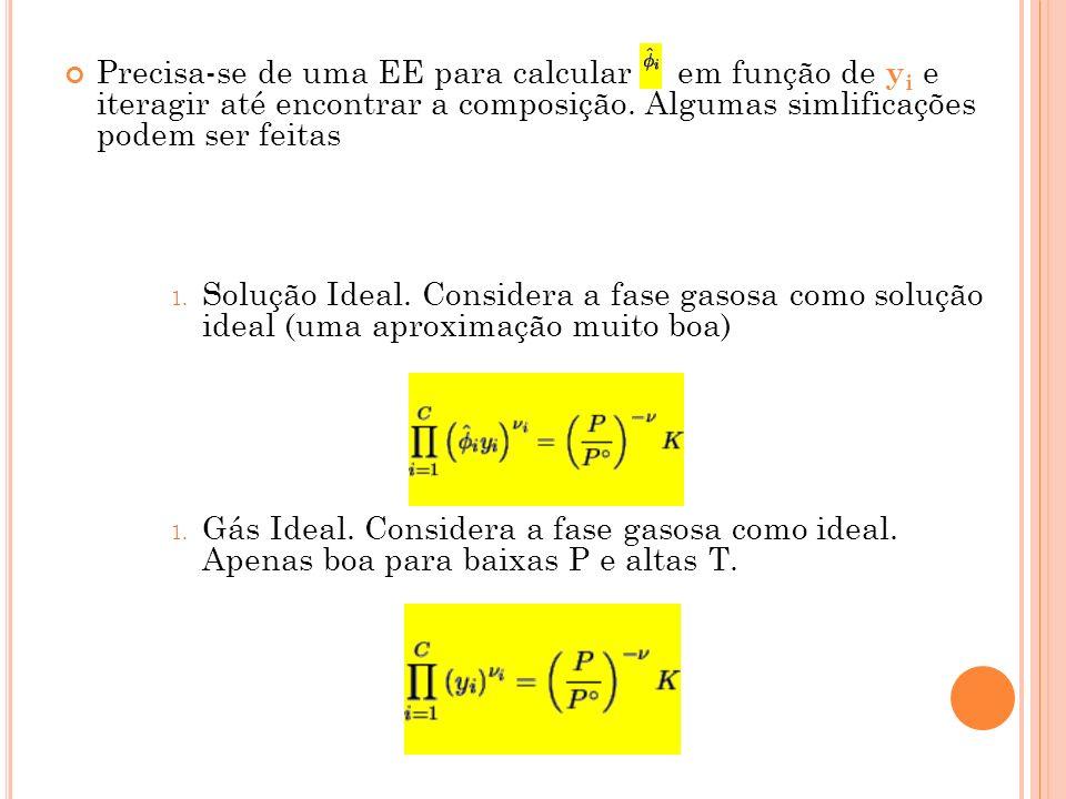 Precisa-se de uma EE para calcular em função de y i e iteragir até encontrar a composição. Algumas simlificações podem ser feitas 1. Solução Ideal. Co