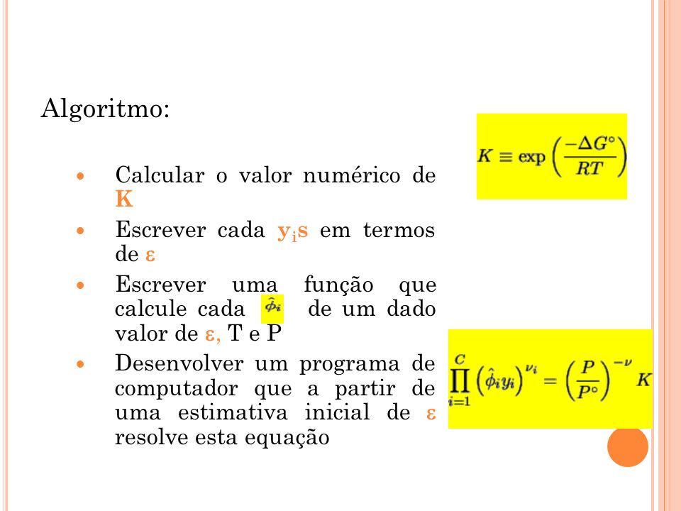 Algoritmo: Calcular o valor numérico de K Escrever cada y i s em termos de Escrever uma função que calcule cada de um dado valor de, T e P Desenvolver