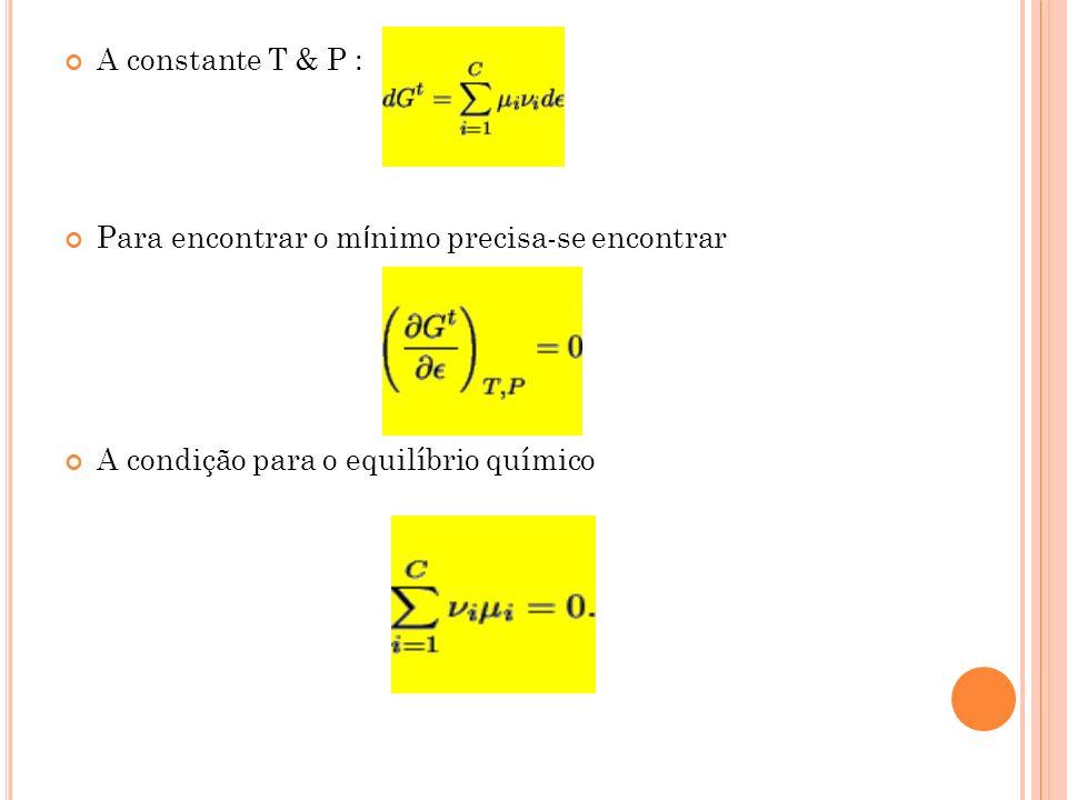 A constante T & P : Para encontrar o m í nimo precisa-se encontrar A condição para o equilíbrio químico