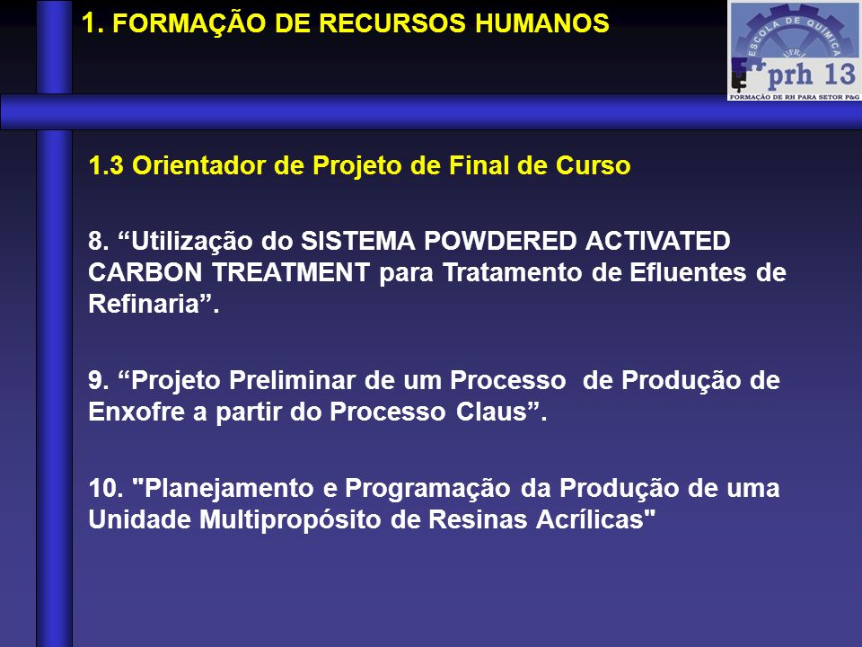 1.3 Orientador de Projeto de Final de Curso 8. Utilização do SISTEMA POWDERED ACTIVATED CARBON TREATMENT para Tratamento de Efluentes de Refinaria. 9.