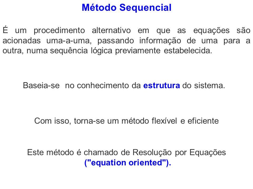 Método Sequencial Baseia-se no conhecimento da estrutura do sistema. É um procedimento alternativo em que as equações são acionadas uma-a-uma, passand