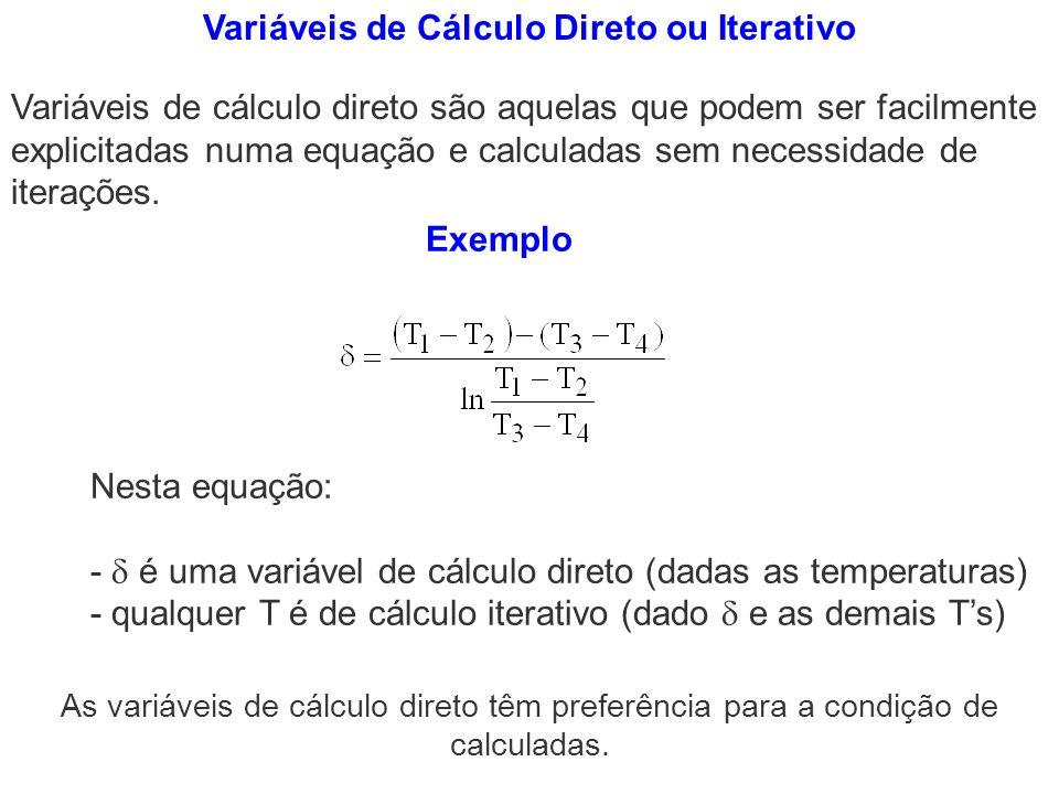 Variáveis de Cálculo Direto ou Iterativo Exemplo Nesta equação: - é uma variável de cálculo direto (dadas as temperaturas) - qualquer T é de cálculo i