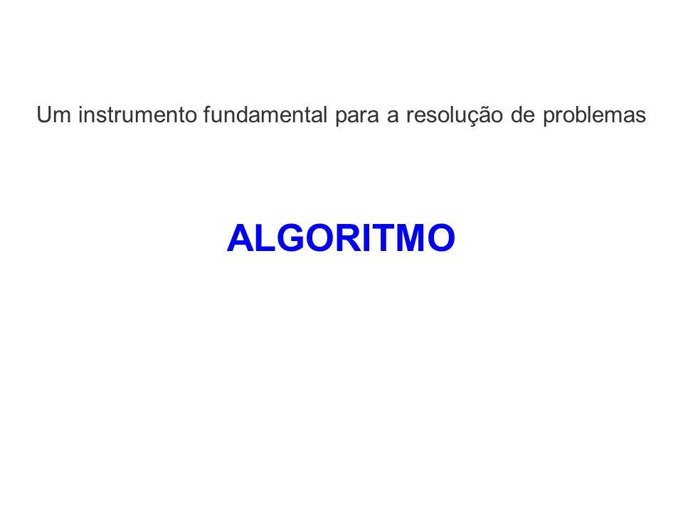 Um instrumento fundamental para a resolução de problemas ALGORITMO