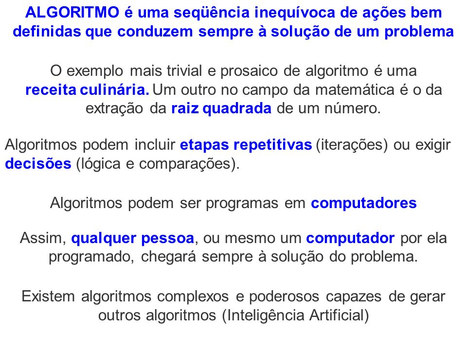 Origem dos Algoritmos An algorithm is a procedure or formula for solving a problem.
