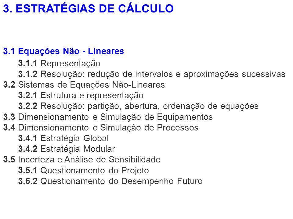 3.1.1 Representação 3.1.2 Resolução: redução de intervalos e aproximações sucessivas 3.2 Sistemas de Equações Não-Lineares 3.2.1 Estrutura e represent