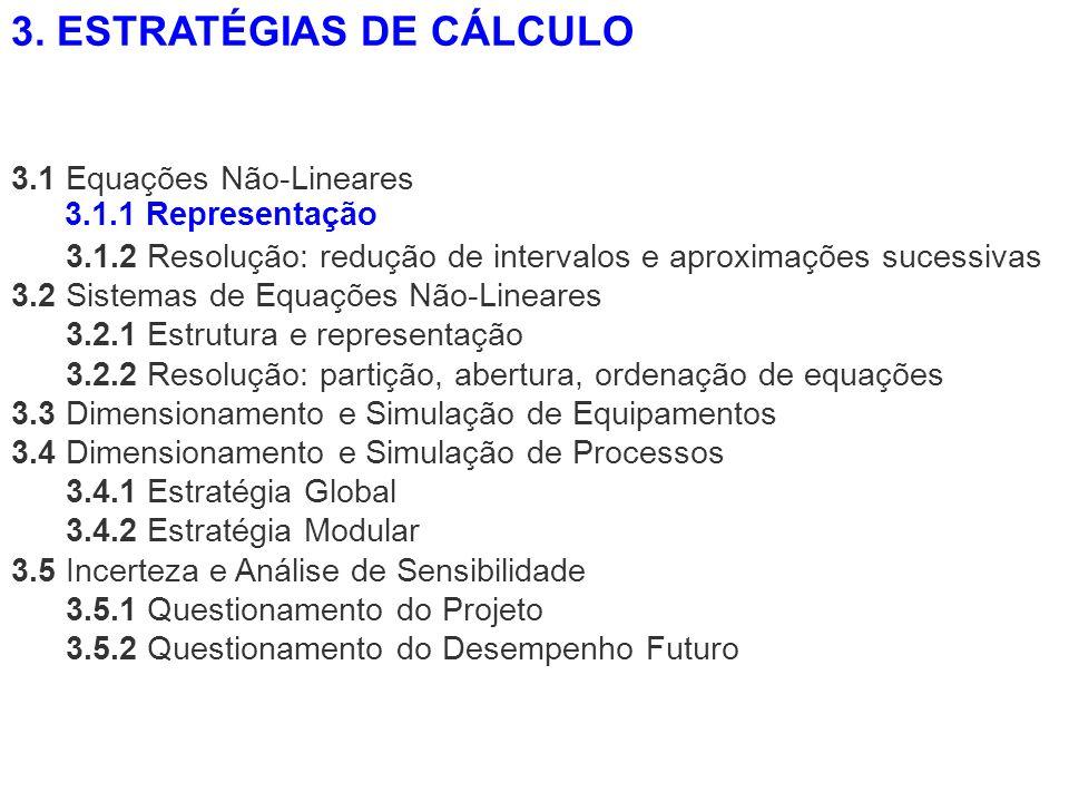 3.1 Equações Não-Lineares 3.1.2 Resolução: redução de intervalos e aproximações sucessivas 3.2 Sistemas de Equações Não-Lineares 3.2.1 Estrutura e rep