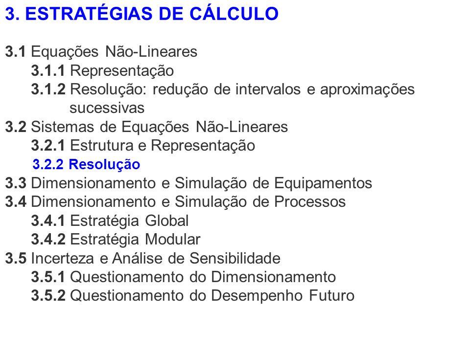 3.1 Equações Não-Lineares 3.1.1 Representação 3.1.2 Resolução: redução de intervalos e aproximações sucessivas 3.2 Sistemas de Equações Não-Lineares 3