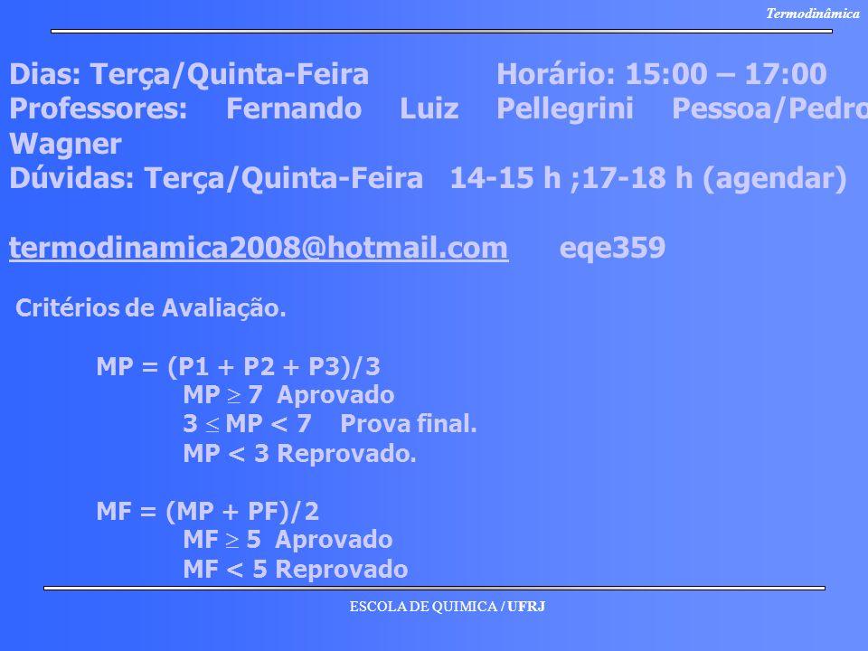 ESCOLA DE QUIMICA / UFRJ Termodinâmica Dias: Terça/Quinta-Feira Horário: 15:00 – 17:00 Professores: Fernando Luiz Pellegrini Pessoa/Pedro Wagner Dúvid