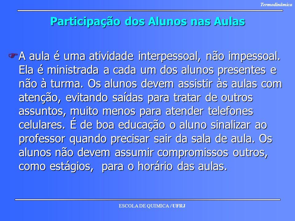 ESCOLA DE QUIMICA / UFRJ Termodinâmica Participação dos Alunos nas Aulas FA aula é uma atividade interpessoal, não impessoal. Ela é ministrada a cada