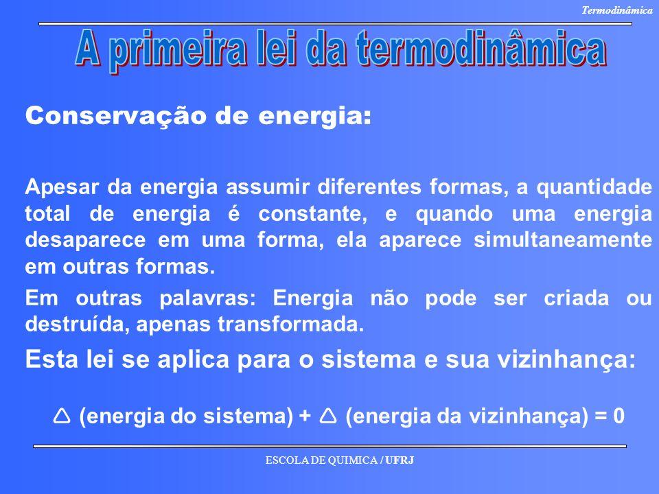 ESCOLA DE QUIMICA / UFRJ Termodinâmica Conservação de energia: Apesar da energia assumir diferentes formas, a quantidade total de energia é constante,