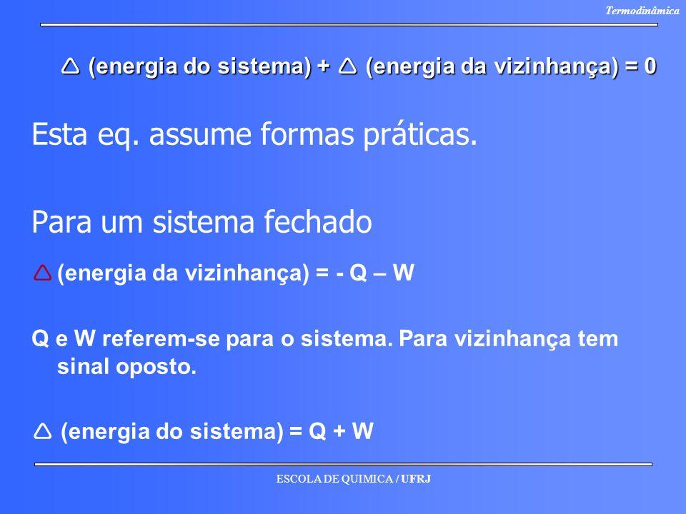 ESCOLA DE QUIMICA / UFRJ Termodinâmica (energia do sistema) + (energia da vizinhança) = 0 (energia do sistema) + (energia da vizinhança) = 0 Esta eq.