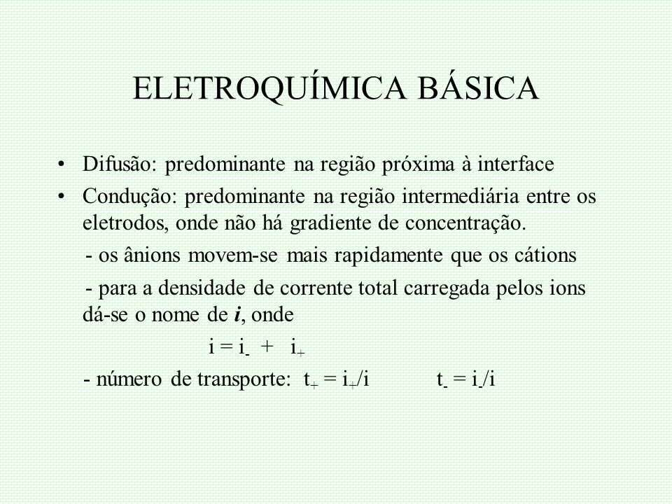 ELETROQUÍMICA BÁSICA Difusão: predominante na região próxima à interface Condução: predominante na região intermediária entre os eletrodos, onde não h
