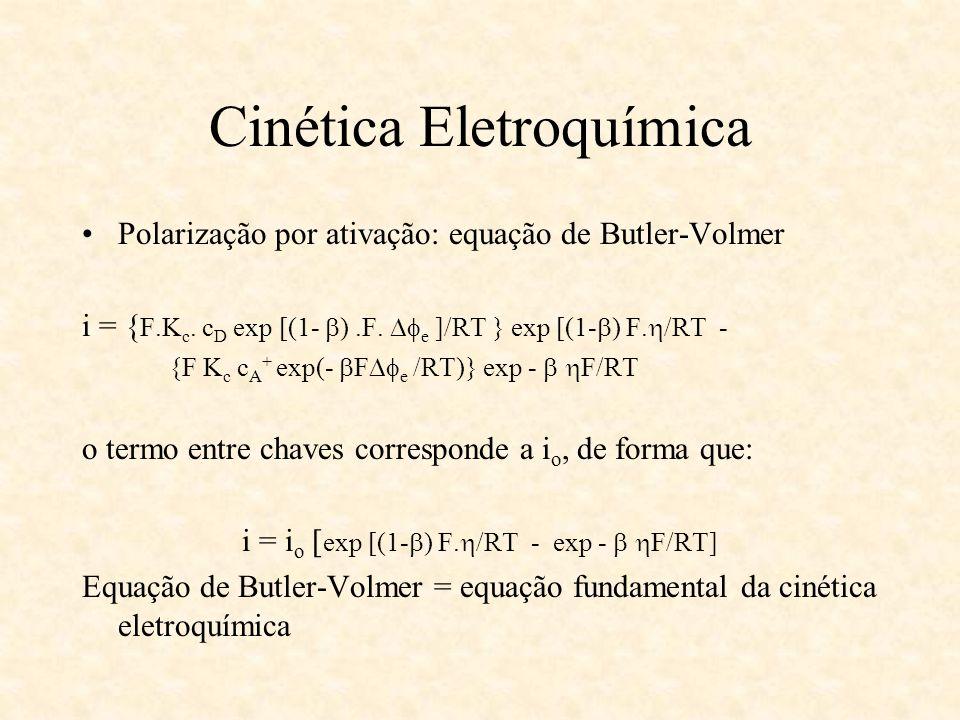 Cinética Eletroquímica Polarização por ativação: equação de Butler-Volmer i = { F.K c. c D exp [(1- ).F. e ]/RT } exp [(1- ) F. /RT - {F K c c A + exp