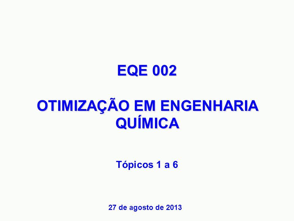 EQE 002 OTIMIZAÇÃO EM ENGENHARIA QUÍMICA 27 de agosto de 2013 Tópicos 1 a 6