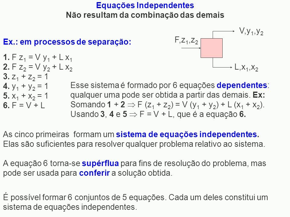 1. F z 1 = V y 1 + L x 1 2. F z 2 = V y 2 + L x 2 3. z 1 + z 2 = 1 4. y 1 + y 2 = 1 5. x 1 + x 2 = 1 6. F = V + L Esse sistema é formado por 6 equaçõe