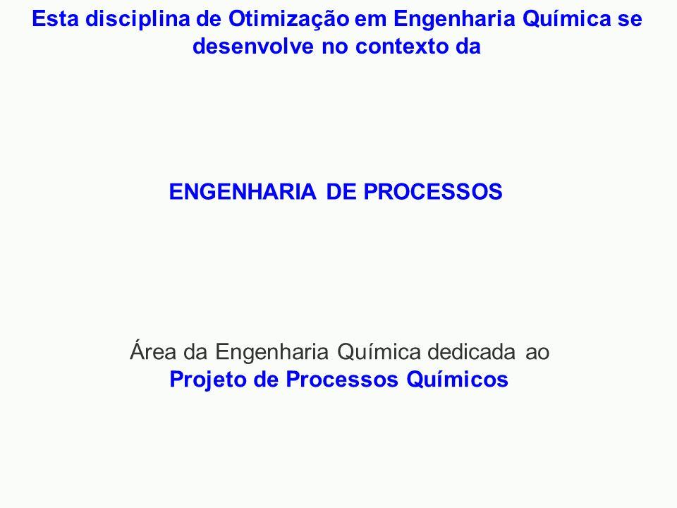 Área da Engenharia Química dedicada ao Projeto de Processos Químicos ENGENHARIA DE PROCESSOS Esta disciplina de Otimização em Engenharia Química se de