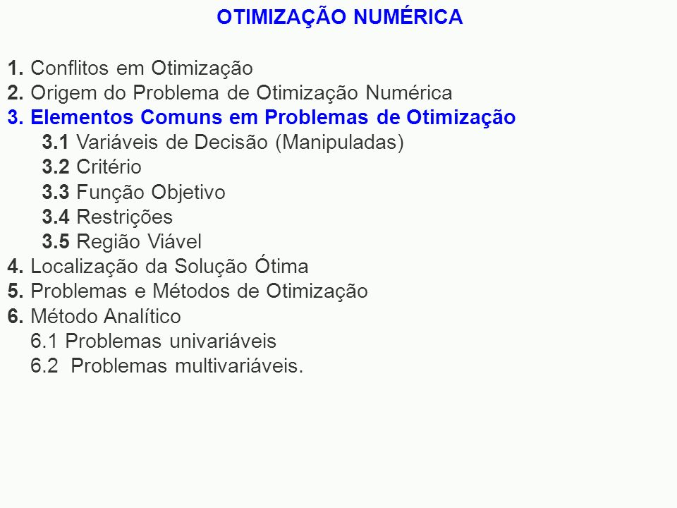 1. Conflitos em Otimização 2. Origem do Problema de Otimização Numérica 3. Elementos Comuns em Problemas de Otimização 3.1 Variáveis de Decisão (Manip