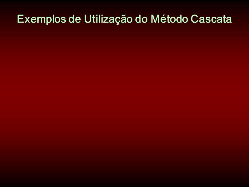 Exemplos de Utilização do Método Cascata
