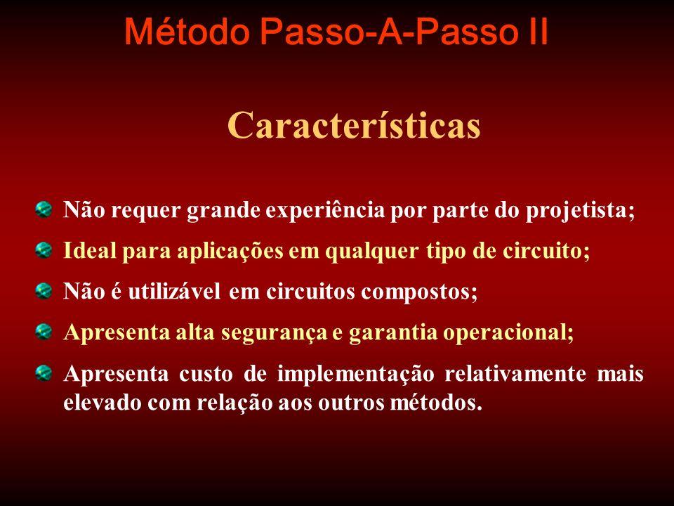 Método Passo-A-Passo II Características Não requer grande experiência por parte do projetista; Ideal para aplicações em qualquer tipo de circuito; Não