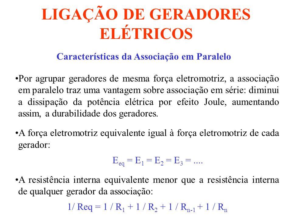 LIGAÇÃO DE GERADORES ELÉTRICOS Características da Associação em Paralelo Por agrupar geradores de mesma força eletromotriz, a associação em paralelo t