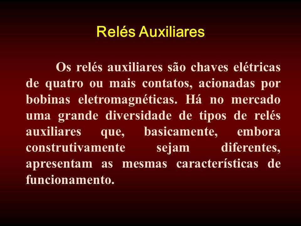 Relés Auxiliares Os relés auxiliares são chaves elétricas de quatro ou mais contatos, acionadas por bobinas eletromagnéticas.