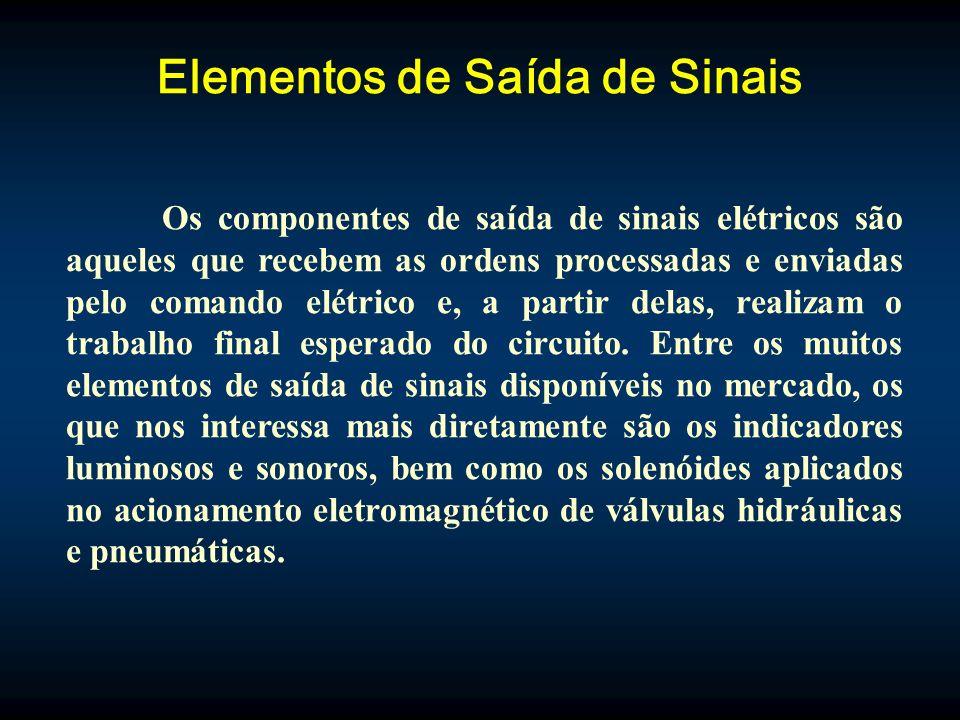 Elementos de Saída de Sinais Os componentes de saída de sinais elétricos são aqueles que recebem as ordens processadas e enviadas pelo comando elétrico e, a partir delas, realizam o trabalho final esperado do circuito.