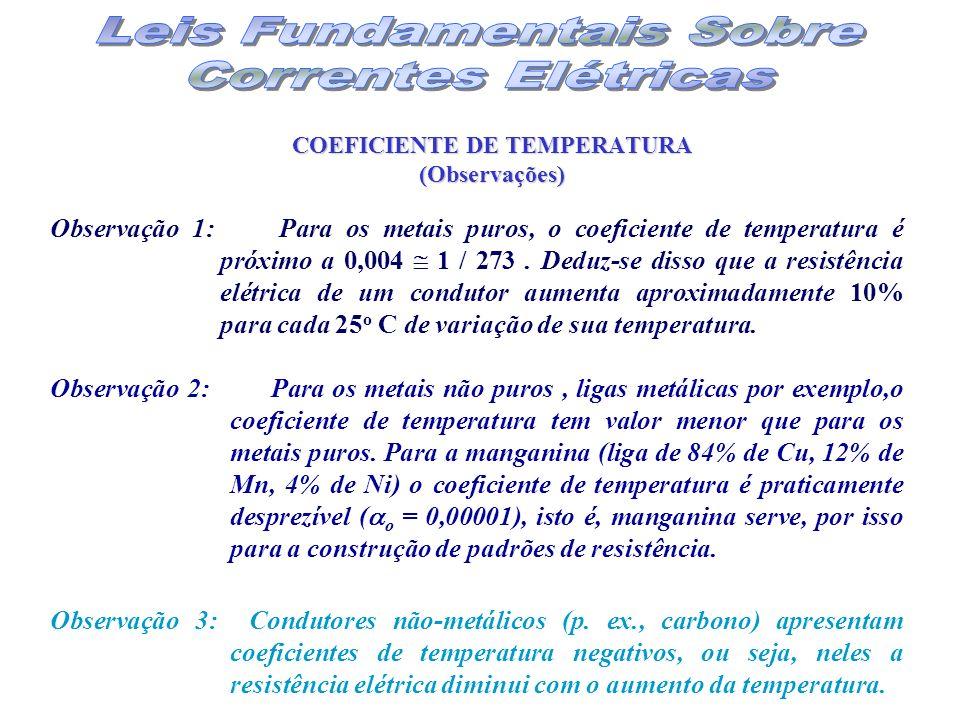COEFICIENTE DE TEMPERATURA (Observações) Observação 1: Para os metais puros, o coeficiente de temperatura é próximo a 0,004 1 / 273. Deduz-se disso qu