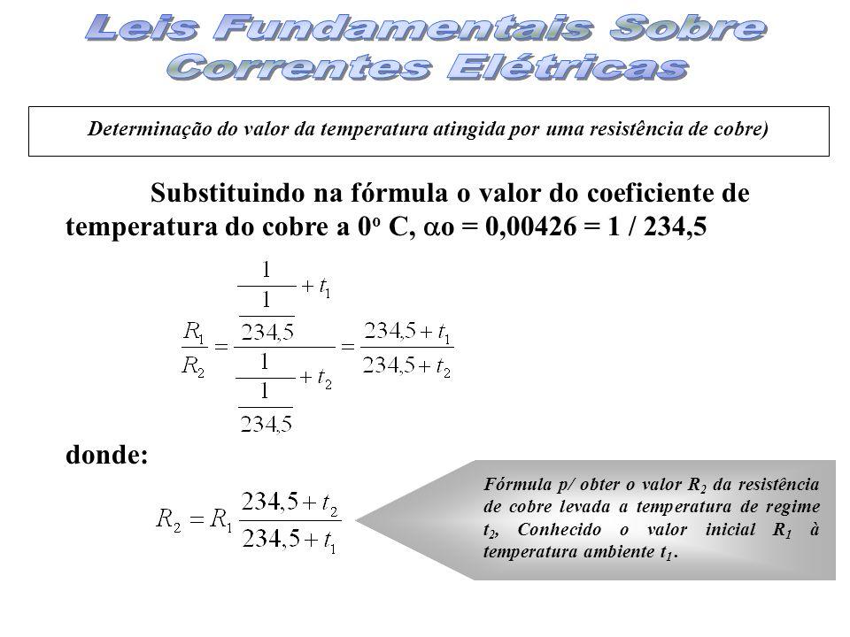 Substituindo na fórmula o valor do coeficiente de temperatura do cobre a 0 o C, o = 0,00426 = 1 / 234,5 donde: Fórmula p/ obter o valor R 2 da resistê