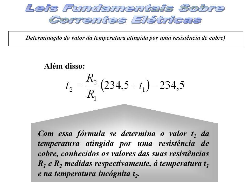 Além disso: Com essa fórmula se determina o valor t 2 da temperatura atingida por uma resistência de cobre, conhecidos os valores das suas resistência