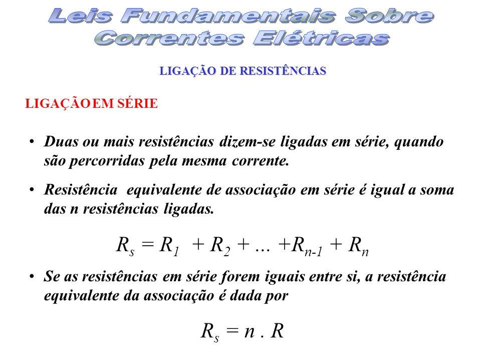 LIGAÇÃO DE RESISTÊNCIAS LIGAÇÃO EM SÉRIE Duas ou mais resistências dizem-se ligadas em série, quando são percorridas pela mesma corrente. Resistência