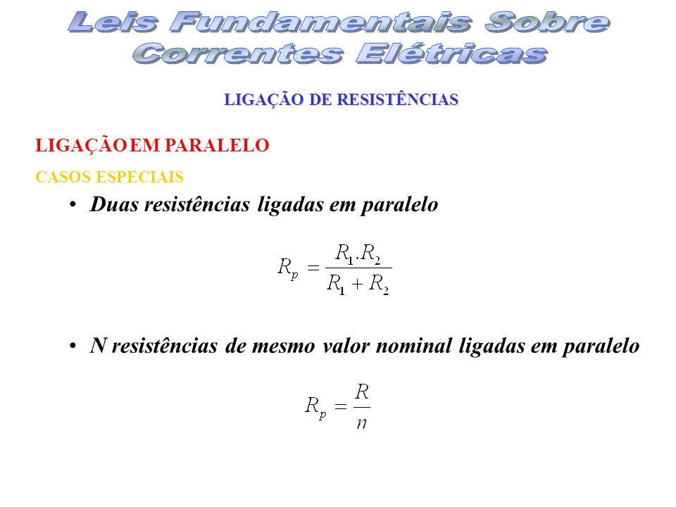 LIGAÇÃO DE RESISTÊNCIAS Duas resistências ligadas em paralelo LIGAÇÃO EM PARALELO CASOS ESPECIAIS N resistências de mesmo valor nominal ligadas em par
