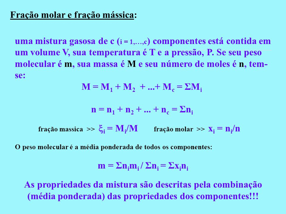 Fração molar e fração mássica: uma mistura gasosa de c ( i = 1,…,c ) componentes está contida em um volume V, sua temperatura é T e a pressão, P. Se s