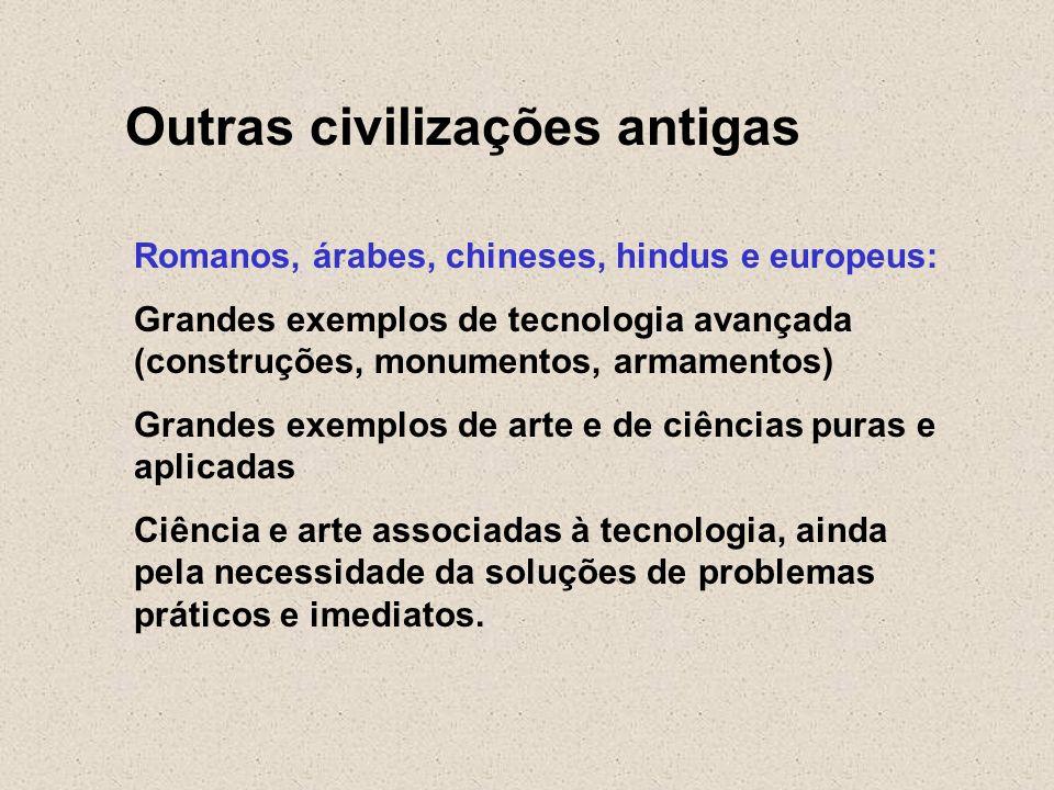 Outras civilizações antigas Romanos, árabes, chineses, hindus e europeus: Grandes exemplos de tecnologia avançada (construções, monumentos, armamentos