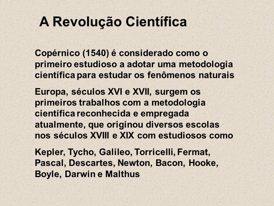 A Revolução Científica Copérnico (1540) é considerado como o primeiro estudioso a adotar uma metodologia científica para estudar os fenômenos naturais