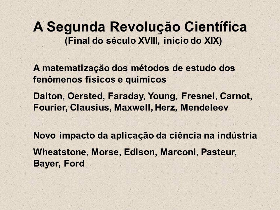 A Segunda Revolução Científica (Final do século XVIII, início do XIX) A matematização dos métodos de estudo dos fenômenos físicos e químicos Dalton, O