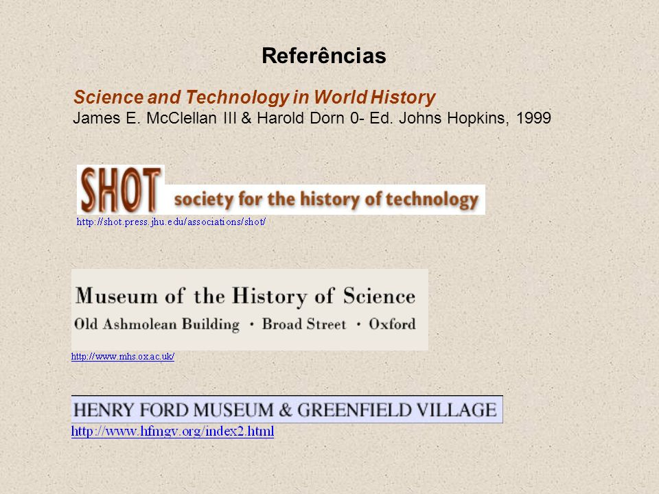Referências Science and Technology in World History James E. McClellan III & Harold Dorn 0- Ed. Johns Hopkins, 1999