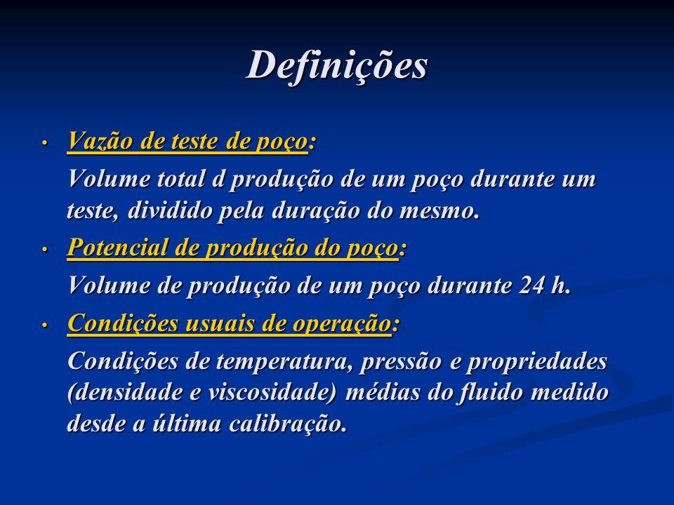 Definições Vazão de teste de poço: Vazão de teste de poço: Volume total d produção de um poço durante um teste, dividido pela duração do mesmo. Potenc