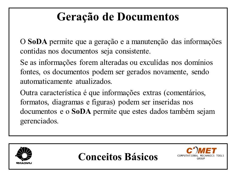 Conceitos Básicos Geração de Documentos O SoDA permite que a geração e a manutenção das informações contidas nos documentos seja consistente. Se as in