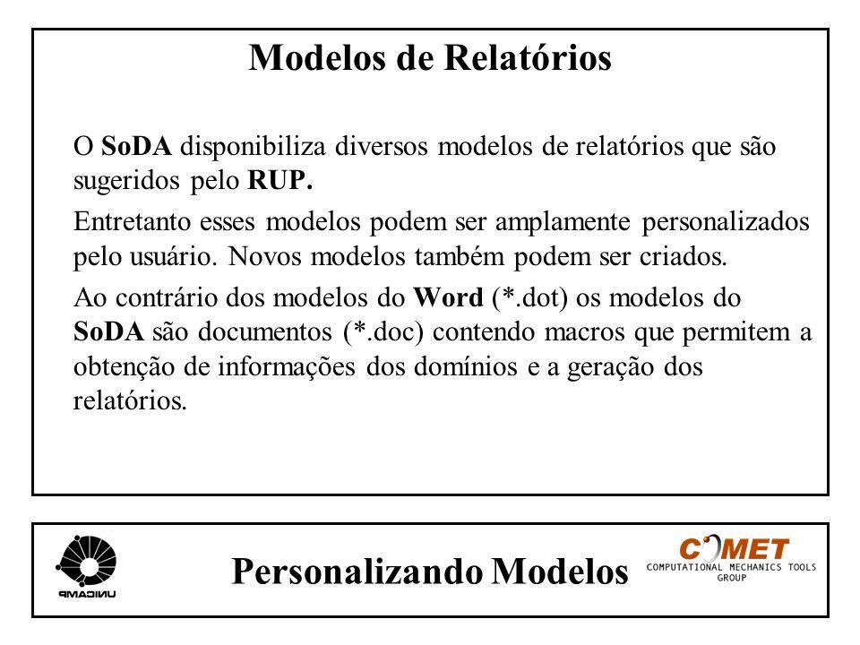 Personalizando Modelos Modelos de Relatórios O SoDA disponibiliza diversos modelos de relatórios que são sugeridos pelo RUP. Entretanto esses modelos