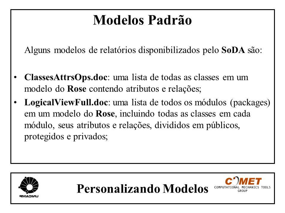 Personalizando Modelos Modelos Padrão Alguns modelos de relatórios disponibilizados pelo SoDA são: ClassesAttrsOps.doc: uma lista de todas as classes