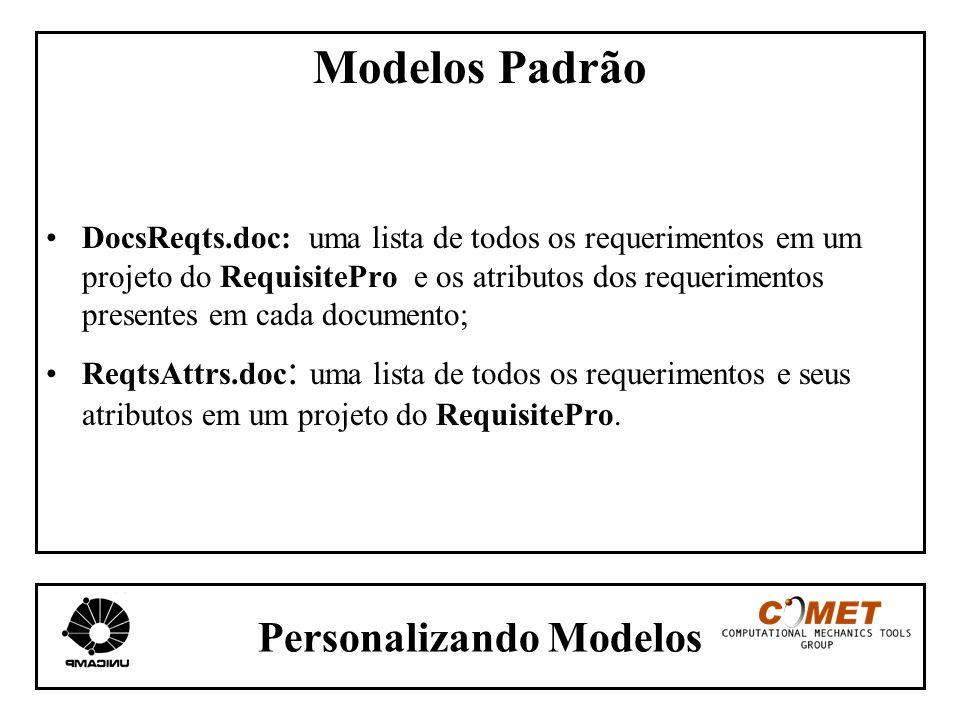 Personalizando Modelos Modelos Padrão DocsReqts.doc: uma lista de todos os requerimentos em um projeto do RequisitePro e os atributos dos requerimento